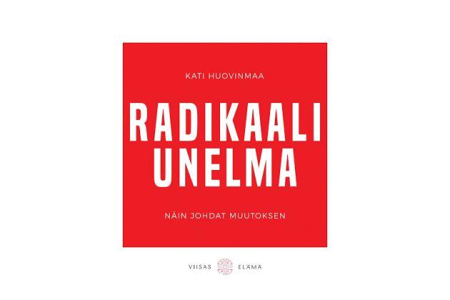 Kirja Radikaali unelma – Näin johdat muutoksen (Viisas Elämä 2020).
